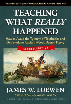 Teaching What Really Happened: How to Avoid the Tyranny of Textbooks and Get Students Excited about Doing History - Loewen, James W, and Banks, James a (Editor)