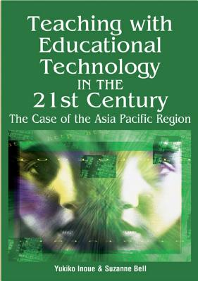 Teaching with Educational Technology in the 21st Century: The Case of the Asia- Pacific Region - Inoue, Yukiko