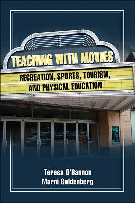Teaching with Movies: Recreation, Sports, Tourism, and Physical Education - O'Bannon, Teresa, Dr., and Goldenberg, Marni, Dr.