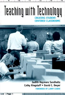 Teaching with Technology: Creating Student-Centered Classrooms - Ringstaff, Cathy, and Sandholtz, Judith
