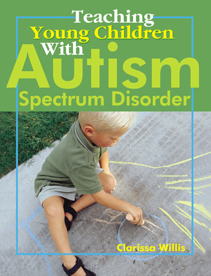 Teaching Young Children with Autism Spectrum Disorder - Willis, Clarissa, Dr., PhD