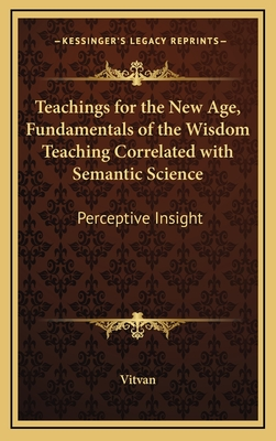 Teachings for the New Age, Fundamentals of the Wisdom Teaching Correlated with Semantic Science: Perceptive Insight - Vitvan