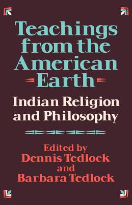 Teachings from the American Earth: Indian Religion and Philosophy - Tedlock, Dennis (Editor), and Tedlock, Barbara (Editor)