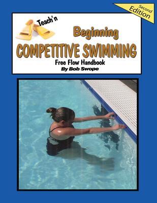 Teach'n Beginning Competitive Swimming Free Flow Handbook, Edition 2 - Swope, Bob