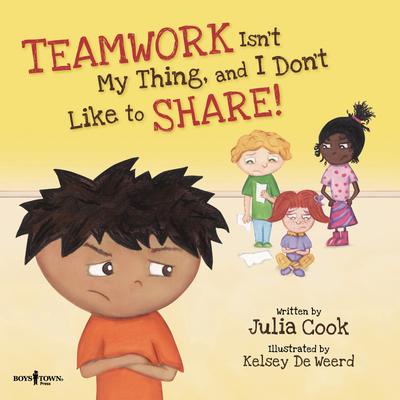 Teamwork Isn't My Thing, and I Don't Like to Share!: Classroom Ideas for Teaching the Skills of Working as a Team and Sharing - Cook, Julia