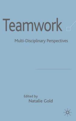 Teamwork: Multi-Disciplinary Perspectives - Gold, N (Editor)