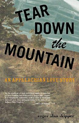 Tear Down the Mountain: An Appalachian Love Story - Skipper, Roger Alan