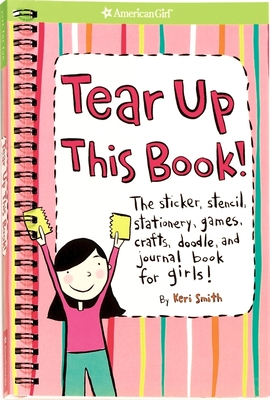 Tear Up This Book!: The Sticker, Stencil, Stationery, Games, Crafts, Doodle, and Journal Book for Girls! - Smith, Keri (Illustrator)