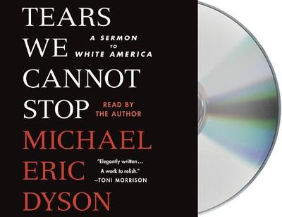 Tears We Cannot Stop: A Sermon to White America - Dyson, Michael Eric
