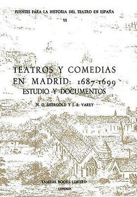 Teatros y Comedias En Madrid: 1687-1699: Estudios y Documentos - Shergold, N D, and Varey, J E