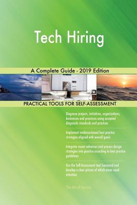 Tech Hiring A Complete Guide - 2019 Edition - Blokdyk, Gerardus