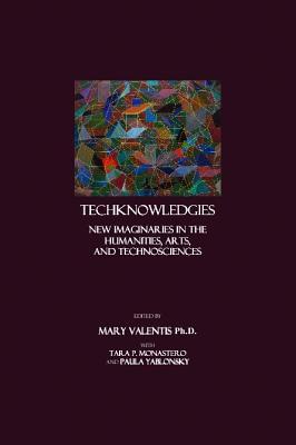 Techknowledgies - Monastero, Tara P (Editor), and Valentis, Mary (Editor), and Yablonsky, Paula (Editor)