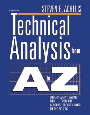 Technical Analysis from A to Z: Covers Every Trading Tool...from the Absolute Breadth Index to the Zig Zag - Achelis, Steven B
