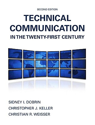 Technical Communication in the Twenty-First Century - Dobrin, Sidney I, and Keller, Christopher J, and Weisser, Christian R