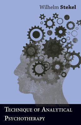 Technique of Analytical Psychotherapy - Stekel, Wilhelm, Professor, MD