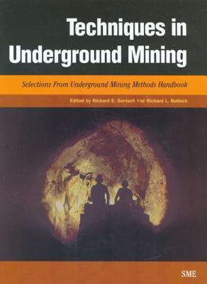 Techniques in Underground Mining - Gertsch, Richard (Editor), and Bullock, Richard (Editor)