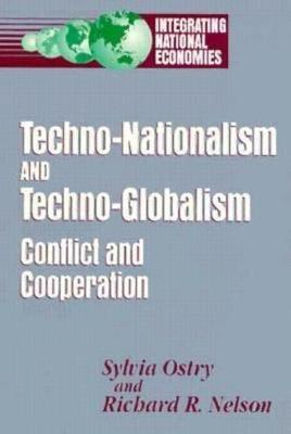 Techno-Nationalism and Techno-Globalism: Conflict and Cooperation - Nelson, Richard R., and Ostry, Sylvia