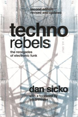 Techno Rebels: The Renegades of Electronic Funk (Revised, Updated) - Sicko, Dan, and Brewster, Bill (Foreword by)