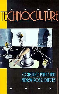 Technoculture - Penley, Constance, and Ross, Andrew (Contributions by)