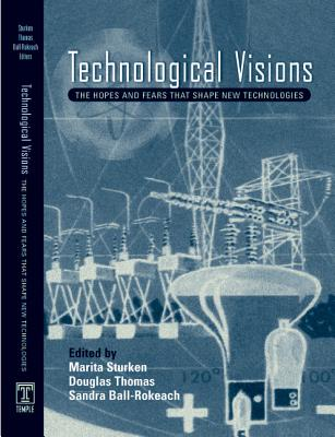 Technological Visions: Hopes and Fears That Shape New Technologies - Ball-Rokeach, Sandra J (Editor)