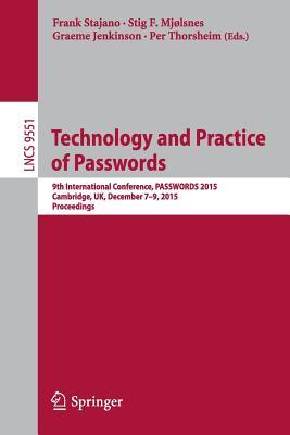 Technology and Practice of Passwords: 9th International Conference, Passwords 2015, Cambridge, UK, December 7-9, 2015, Proceedings - Stajano, Frank (Editor)