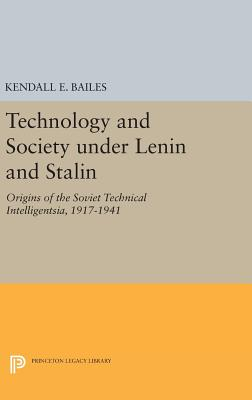 Technology and Society under Lenin and Stalin: Origins of the Soviet Technical Intelligentsia, 1917-1941 - Bailes, Kendall E.