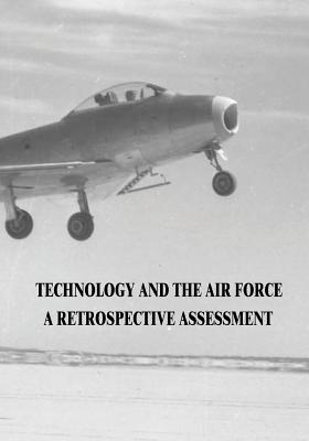 Technology and the Air Force: A Retrospective Assessment - Gorn, Michael H, Dr., and Hallion, Richard P, Dr., and Neufeld, Jacob (Editor)