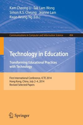 Technology in Education. Transforming Educational Practices with Technology: International Conference, Icte 2014, Hong Kong, China, July 2-4, 2014. Revised Selected Papers - Li, Kam Cheong (Editor), and Wong, Tak-Lam (Editor), and Cheung, Simon K S (Editor)
