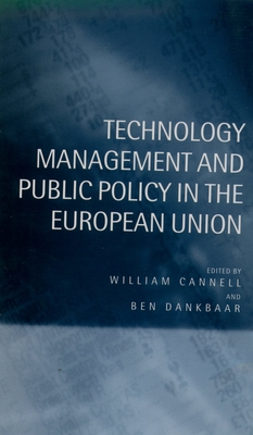 Technology Management and Public Policy in the European Union - Cannell, Dankbaar, and Dankbaar, Ben (Editor), and Cannell, William (Editor)