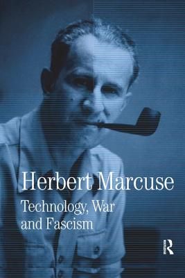 Technology, War and Fascism: Collected Papers of Herbert Marcuse, Volume 1 - Marcuse, Herbert, and Kellner, Douglas (Editor)