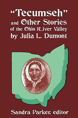 Tecumseh and Other Stories of the Ohio River Valley by Julia L. Dumont: Of the Ohio River Valley - Dumont, Julia L, and Parker, Sandra (Editor)