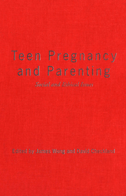 Teen Pregnancy & Parenting - Checkland, David A (Editor), and Wong, James (Editor)
