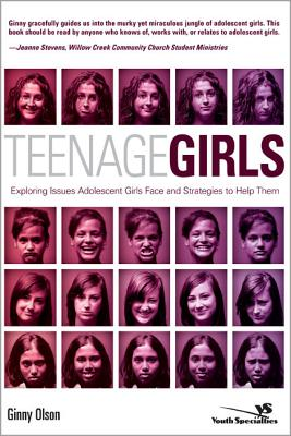 Teenage Girls: Exploring Issues Adolescent Girls Face and Strategies to Help Them - Olson, Ginny