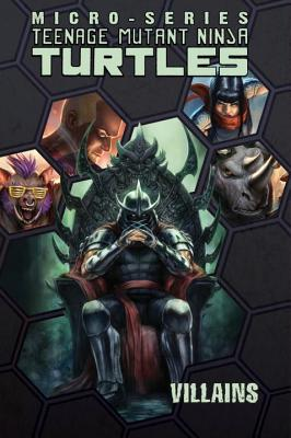Teenage Mutant Ninja Turtles: Villains Micro-Series Volume 2 - Burnham, Erik, and Costa, Mike, and Epstein, Ben