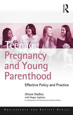 Teenage Pregnancy and Young Parenthood: Effective Policy and Practice - Hadley, Alison