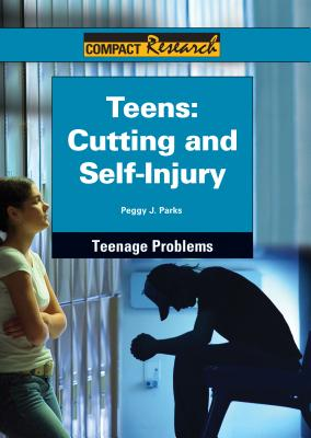 Teens: Cutting and Self-Injury - Parks, Peggy J