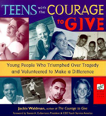 Teens with the Courage to Give: Young People Who Triumphed Over Tragedy and Volunteered to Make a Difference (Call to Action Book) - Waldman, Jackie
