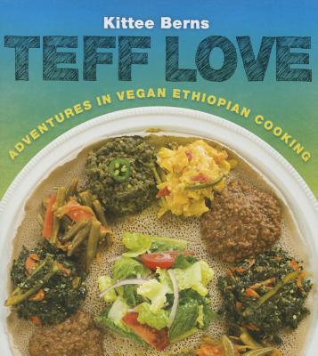 Teff Love: Adventures in Vegan Ethiopan Cooking - Berns, Kittee