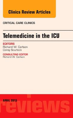 Telemedicine in the ICU, An Issue of Critical Care Clinics - Carlson, Richard W.