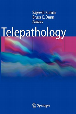 Telepathology - Kumar, Sajeesh (Editor), and Dunn, Bruce E (Editor)