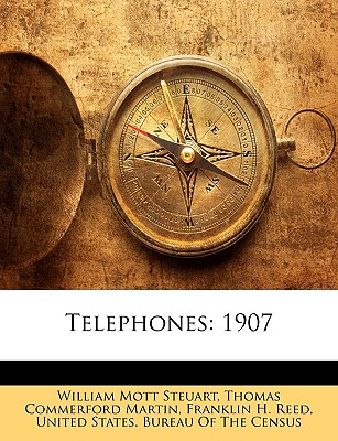 Telephones: 1907 - Steuart, William Mott, and Martin, Thomas Commerford, and United States Bureau of the Census (Creator)