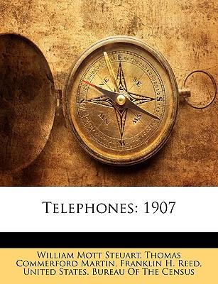 Telephones: 1907 - Steuart, William Mott, and Martin, Thomas Commerford, and United States Bureau of the Census (Creator)