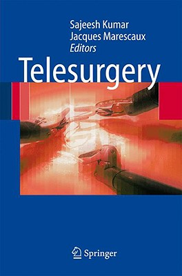 Telesurgery - Kumar, Sajeesh (Editor), and Marescaux, Jacques, MD (Editor)