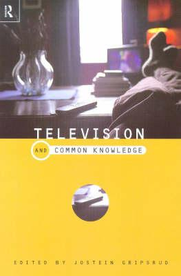 Television and Common Knowledge - Gripsrud, J
