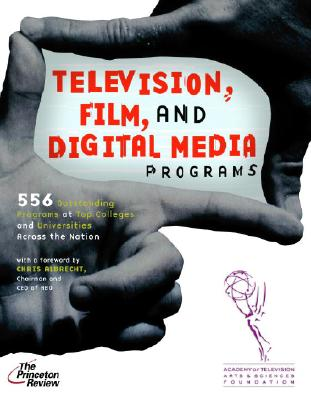 Television, Film, and Digital Media Programs: 556 Outstanding Programs at Top Colleges and Universities Across the Nation - Princeton Review, and Academy of Television Arts and Sciences Foundation