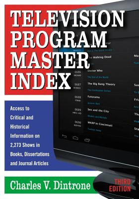 Television Program Master Index: Access to Critical and Historical Information on 2,273 Shows in Books, Dissertations and Journal Articles - Dintrone, Charles V