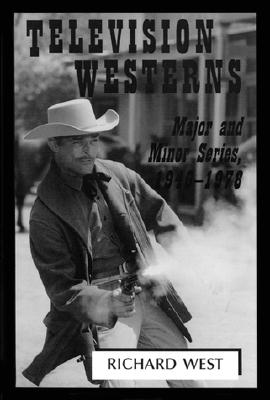 Television Westerns: Major and Minor Series, 1946-1978 - West, Richard