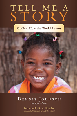Tell Me a Story: Orality--How the World Learns - Johnson, Dennis, and Musser, Joe