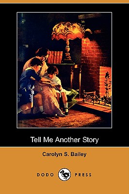 Tell Me Another Story (Dodo Press) - Bailey, Carolyn S