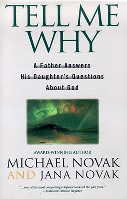 Tell Me Why: A Father Answers His Daughter's Questions about God - Novak, Michael And Jana